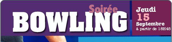Soirée Bowling 2016 – Jeudi 15 Septembre à partir de 18h45.